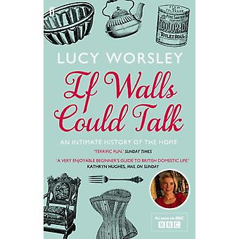 If Walls Could Talk: An intimate history of the home (Paperback) by Worsley Lucy