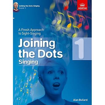 Joining the Dots Singing Grade 1: A Fresh Approach to Sight-Singing (Joining the dots (ABRSM)) (Sheet music) by Bullard Alan