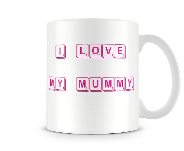 I Love My Mummy Scrabble Printed Mug