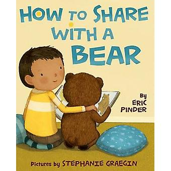 How to Share with a Bear by Eric Pinder - Stephanie Graegin - 9780374