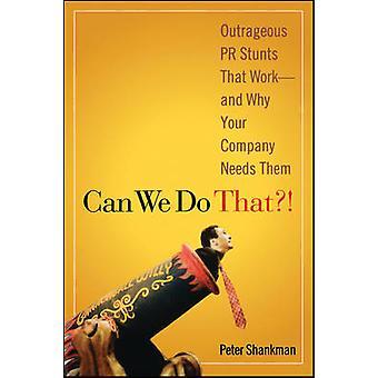 Pouvons nous faire?! -PR scandaleux cascades ce travail - et pourquoi vos Compa
