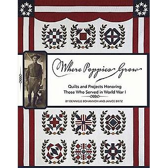 Where Poppies Grow - Quilts and Projects Honoring Those Who Served in