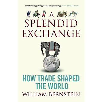 A Splendid Exchange - How Trade Shaped the World (Main) by William L.