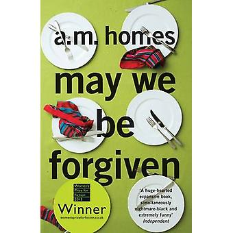 May We be Forgiven by A. M. Homes - 9781847083234 Book