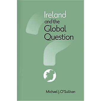 Ireland and the Global Question by Michael J. O'Sullivan - 9781859184