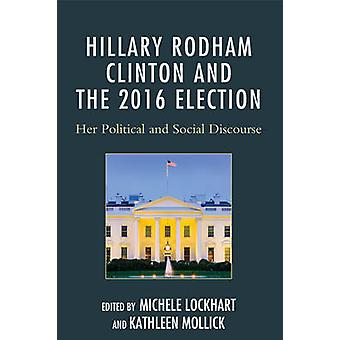Hillary Rodham Clinton and the 2016 Election - Her Political and Socia