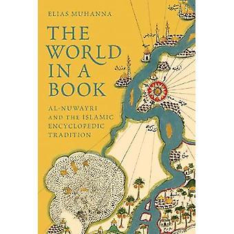 Die Welt in einem Buch - Al-Nuwayri und die islamischen enzyklopädische Traditio