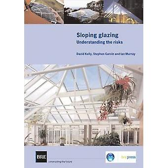Sloping Glazing - Understanding the Risks by David Kelly - S. Garvin -