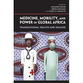 Medisin, mobilitet og makt i globale Afrika: transnasjonale helse og helbredelse