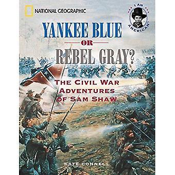 Yankee Blue or Rebel Gray?: The Civil War Adventures of Sam Shaw (I Am American)
