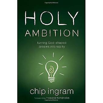 Heliga Ambition: Att förvandla Gud-formade drömmar till verklighet