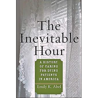 The Inevitable Hour: A History�of Caring for Dying Patients�in America