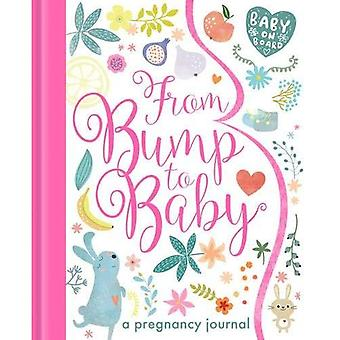 From Bump to Baby: A Pregnancy Journal - My Baby and Me