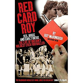 Red Card Roy: SEX, BOOZE AND EARLY BATHS - THE LIFE OF BRITAIN'S WILDEST-EVER FOOTBALLER