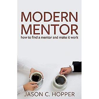 Moderne Mentor: Wie finden Sie einen Mentor und Make It Work