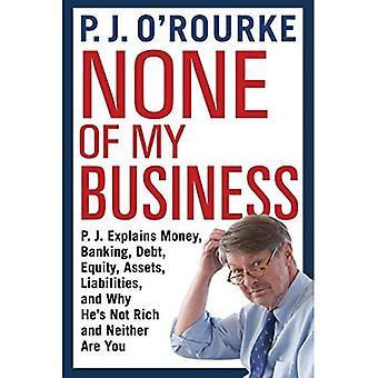 Ingen av min verksamhet: P.J. förklarar pengar, banker, skulder, eget kapital, tillgångar, skulder och varför han inte är rik och varken är du