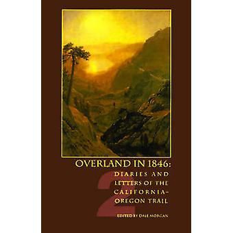 Overland in 1846 Diaries and Letters of the CaliforniaOregon Trail by Morgan & Dale Lowell