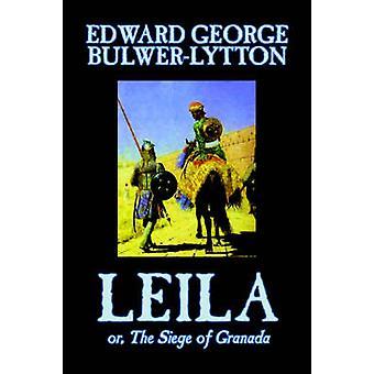Leila or The Siege of Granada by Edward George Lytton BulwerLytton Fiction Historical by BulwerLytton & Edward George