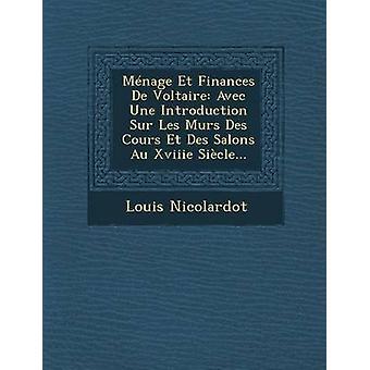 Mnage Et Finances De Voltaire Avec Une Introduction Sur Les Murs Des Cours Et Des Salons Au Xviiie Sicle... by Nicolardot & Louis