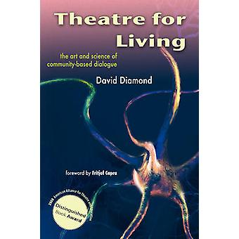 Theatre for Living The Art and Science of CommunityBased Dialogue by Diamond & David