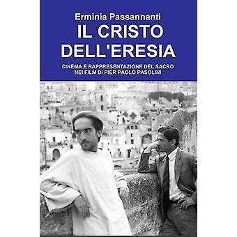IL CRISTO DELLERESIA. CINEMA E RAPPRESENTAZIONE DEL SACRO NEI FILM DI PIER PAOLO PASOLINI by Passannanti & Erminia