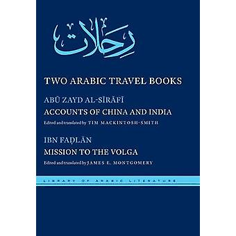Two Arabic Travel Books Accounts of China and India and Mission to the Volga by alSirafi & Abu Zayd