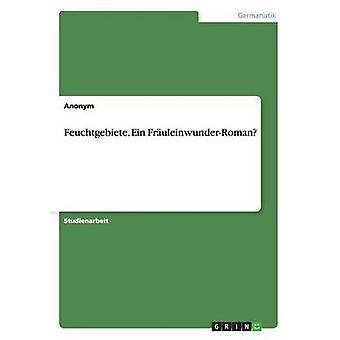 Feuchtgebiete. Ein FruleinwunderRoman by Anonym