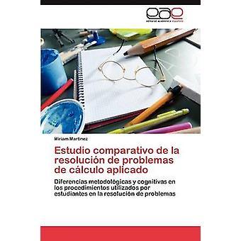 Estudio Comparativo de la Resolucion de Problemas De Calculo Aplicado by Mart NEZ & Miriam