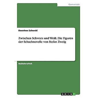 Zwischen Schwarz Und Wei. Sterben Sie Figuren der Schachnovelle von Stefan Zweig von Salewski & Dorothee
