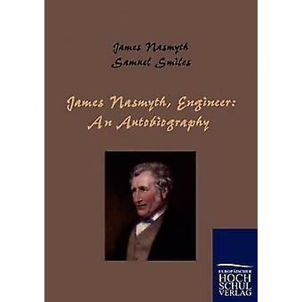 James Nasmyth Engineer An Autobiography by Nasmyth & James