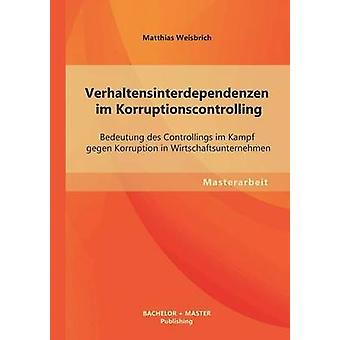 Verhaltensinterdependenzen Im Korruptionscontrolling Bedeutung Des Controllings Im Kampf Gegen Korruption i Wirtschaftsunternehmen av Weisbrich & Matthias