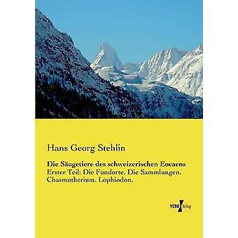 Die Sugetiere des schweizerischen Eocaens by Stehlin & Hans Georg
