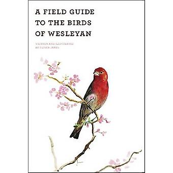 A Field Guide of the Birds of Wesleyan by Oliver James - 978081957563