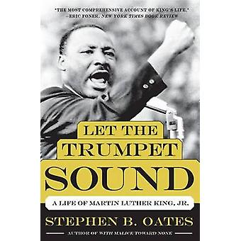 Let the Trumpet Sound - A Life of Martin Luther King - Jr. by Stephen