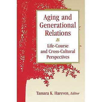 Aging and Generational Relations over the Life-Course - A Historical a
