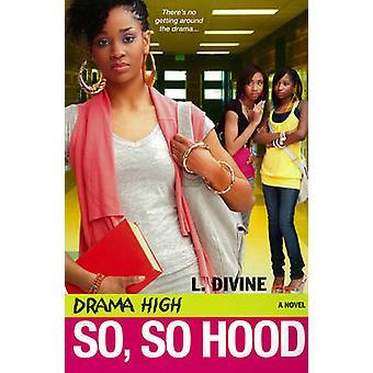 Drama High - So - So Hood by L. Divine - 9780758231192 Book