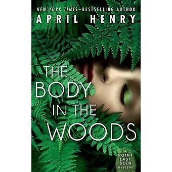 The Body in the Woods by April Henry - 9780805098525 Book