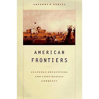 American Frontiers - Cultural Encounters and Continental Conquest by N