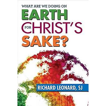 What are We Doing on Earth for Christ's Sake? by Richard Leonard - 97