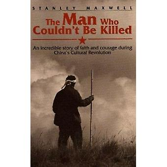 The Man Who Couldn't Be Killed - An Incredible Story of Faith and Cour