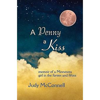 A Penny a Kiss - Memoir of a Minnesota Girl in the Forties and Fifties