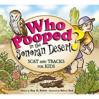 Who Pooped in the Sonoran Desert? - Scats and Tracks for Kids by Gary