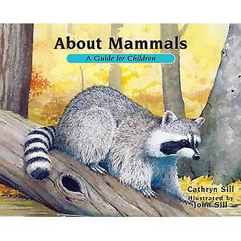 About Mammals - A Guide for Children by Cathryn Sill - John Sill - 978