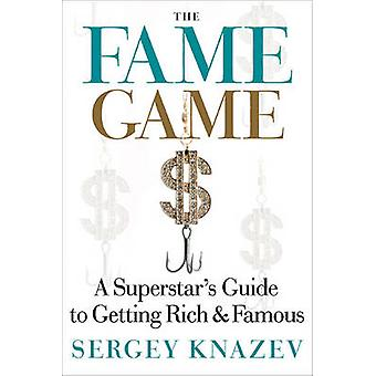 The Fame Game - A Superstar's Guide to Getting Rich and Famous by Serg