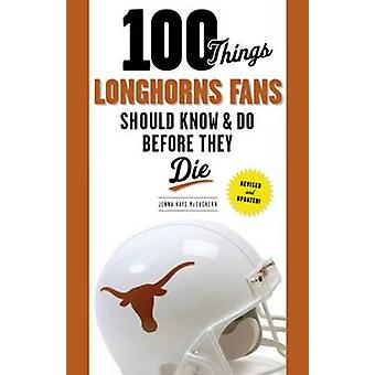 100 Things Longhorns Fans Should Know & Do Before They Die by Jenna H