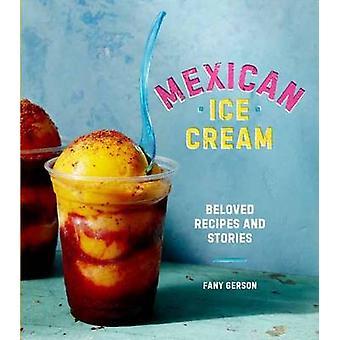 Mexican Ice Cream - Beloved Recipes and Stories by Fany Gerson - 97816