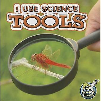 I Use Science Tools by Keli L Hicks - Kelli Hicks - 9781617419317 Book