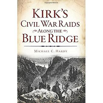 Kirk's Civil War Raids Along the Blue Ridge by Michael C Hardy - 9781