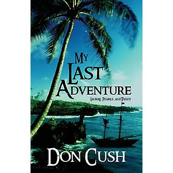 My Last Adventure - Laurae - Pearls - and Tahiti by Don Cush - 9781629