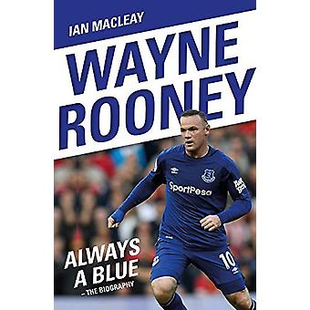 Wayne Rooney - Always a Blue by Ian Macleay - 9781786068934 Book